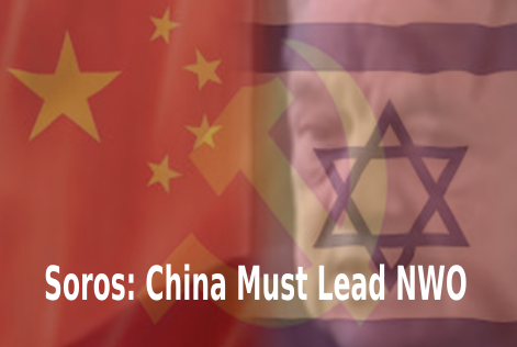 soros, china must lead nwo, jews israel